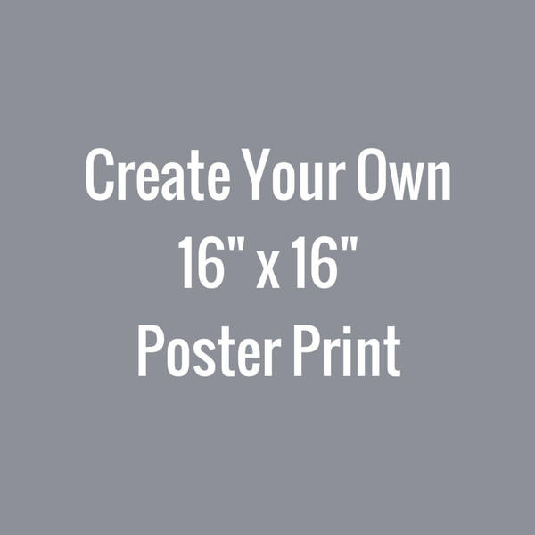 create your own 16x16 poster print
